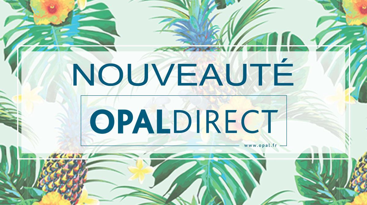 Nouveauté Opal Direct